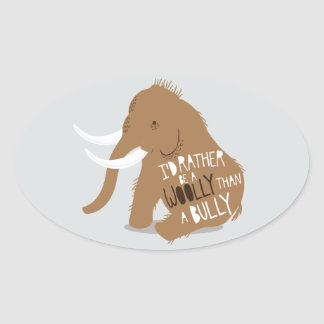"""I'd Rather Be a Woolly Than a Bully"" Oval Sticker"