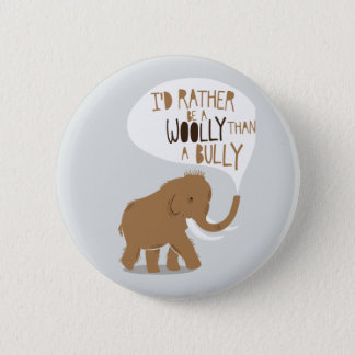 """I'd Rather Be a Woolly Than a Bully"" Pinback Button"