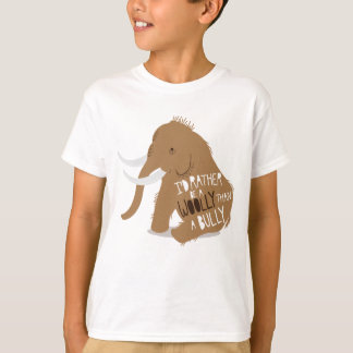 """""""I'd Rather Be a Woolly Than a Bully"""" T-Shirt"""