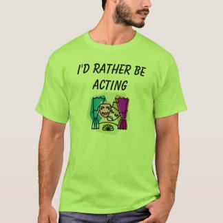 I'd rather be ACTING w/ KBP & website on back T-Shirt