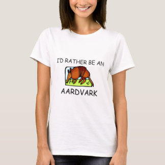 I'd Rather Be An Aardvark T-Shirt
