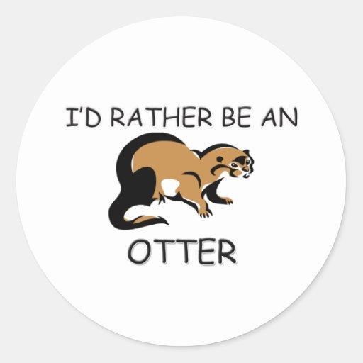 I'd Rather Be An Otter Round Sticker