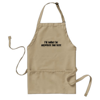 I'd Rather Be Anywhere But Here Adult Apron