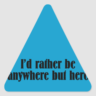 I'd Rather Be Anywhere But Here Triangle Sticker