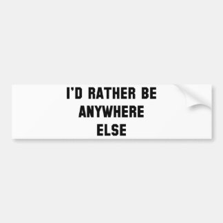 I'd Rather Be Anywhere Else Bumper Sticker