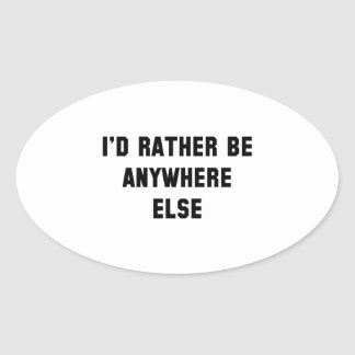 I'd Rather Be Anywhere Else Oval Sticker