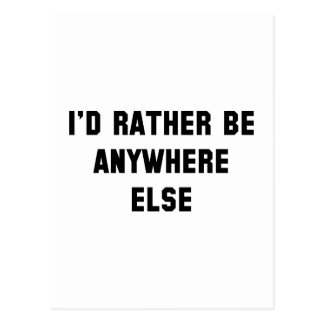 I'd Rather Be Anywhere Else Postcard
