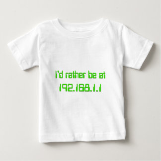 I'd rather be at 192.168.1.1 (HOME!) Baby T-Shirt