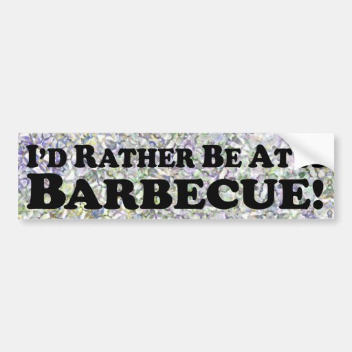 I'd Rather Be At A Barbecue - Bumper Sticker