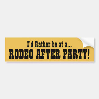 I'd Rather be at a Rodeo After Party Bumper Sticker