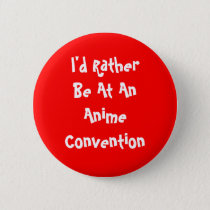 I'd Rather Be At An Anime Convention Button