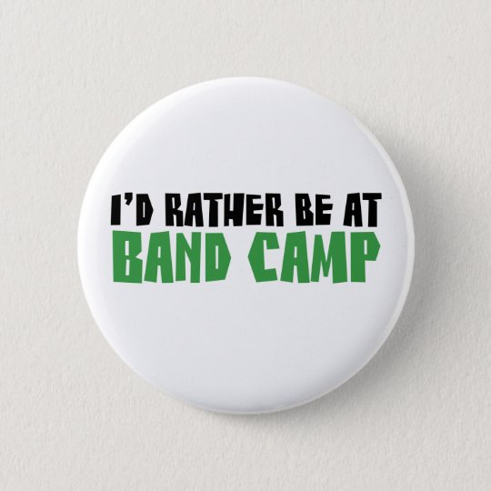 I'd Rather be at Band Camp Button