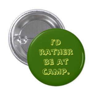 I'd rather be at camp. pinback button