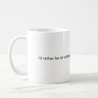 i'd rather be at college  coffee mug