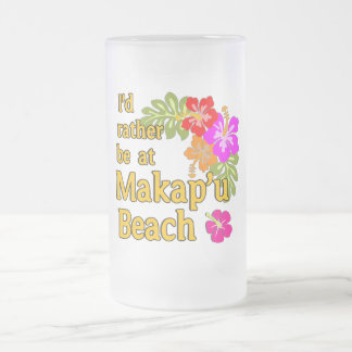 I'd Rather be at Makap'u Beach, Hawaii Frosted Glass Beer Mug