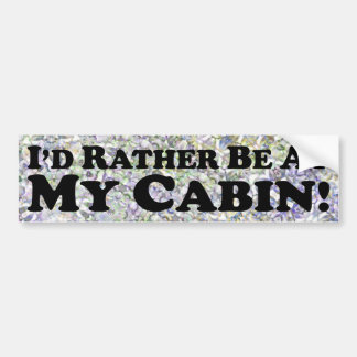 I'd Rather Be At My Cabin - Bumper Sticker