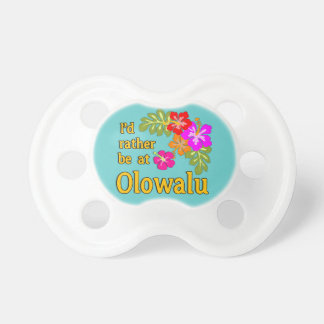 I'd Rather be at Olowalu Hawaii Baby Pacifiers