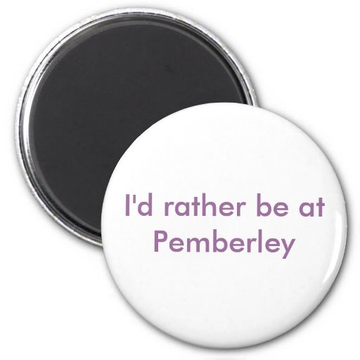 I'd rather be at Pemberley 2 Inch Round Magnet