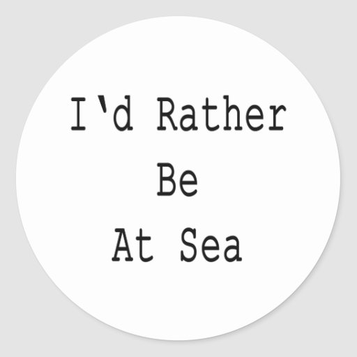 I'd Rather Be At Sea Round Stickers