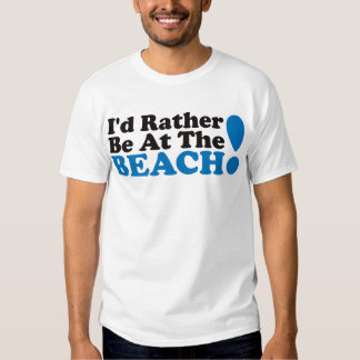 I'd Rather Be At The Beach - Blue T-Shirt