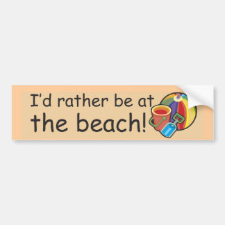 I'd Rather Be At The Beach Bumper Sticker