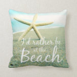 "I&#39;D RATHER BE AT THE BEACH PHOTO PILLOW<br><div class=""desc"">Beach photograph featuring a white starfish with the saying &quot;I&#39;d rather be at the Beach&quot;. Thank you!</div>"