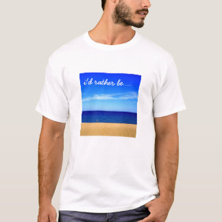 I'd Rather Be...at the beach T-Shirt