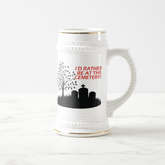 I'd Rather Be At The Cemetery Beer Stein