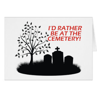 I'd Rather Be At The Cemetery Card