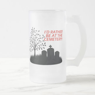 I'd Rather Be At The Cemetery Frosted Glass Beer Mug
