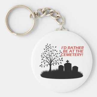 I'd Rather Be At The Cemetery Keychain