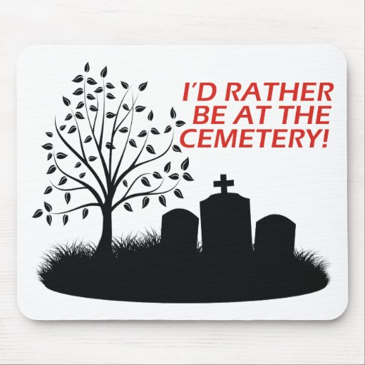 I'd Rather Be At The Cemetery Mouse Pad
