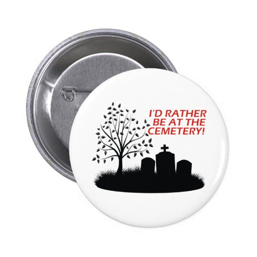 I'd Rather Be At The Cemetery Pinback Button