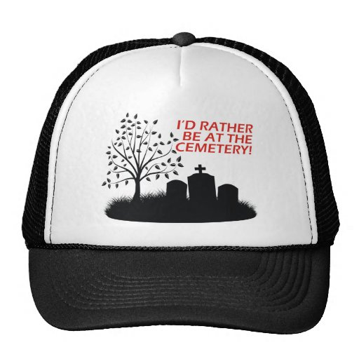 I'd Rather Be At The Cemetery Trucker Hat