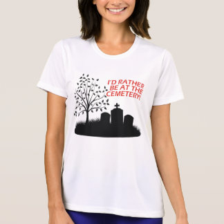 I'd Rather Be At The Cemetery T-shirts