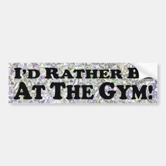 I'd Rather Be At The Gym - Bumper Sticker Car Bumper Sticker