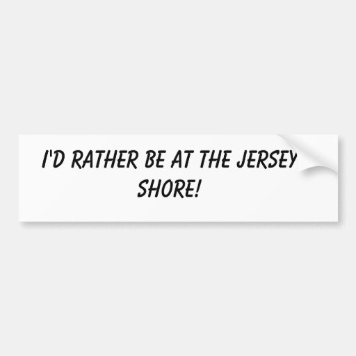 I'D RATHER BE AT THE JERSEY SHORE! BUMPER STICKER
