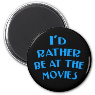 I'd Rather be at the Movies 2 Inch Round Magnet