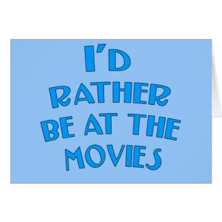 I'd Rather be at the Movies Card