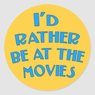 I'd Rather be at the Movies Classic Round Sticker