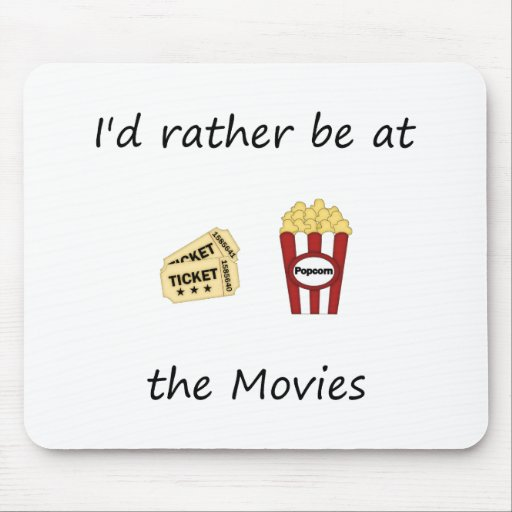 I'd rather be at the movies mouse pad