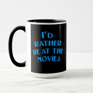 I'd Rather be at the Movies Mug