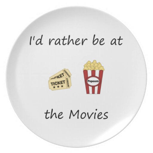 I'd rather be at the movies plate