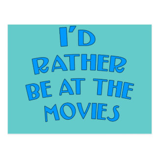 I'd Rather be at the Movies Postcard