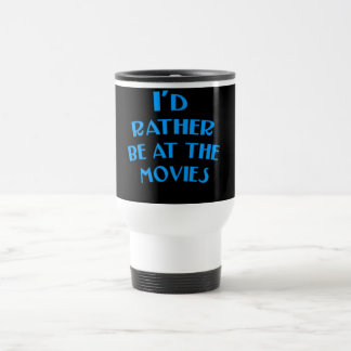 I'd Rather be at the Movies Travel Mug