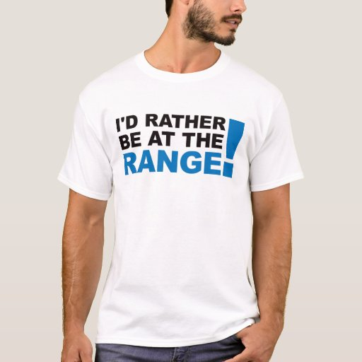 Id Rather Be At The Range - Blue T-Shirt