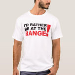 Id Rather Be At The Range - Red T-Shirt