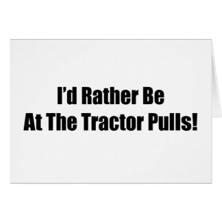 Id Rather Be At The Tractor Pulls Tractor Gifts Cards