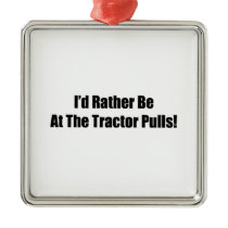 Id Rather Be At The Tractor Pulls Tractor Gifts Metal Ornament