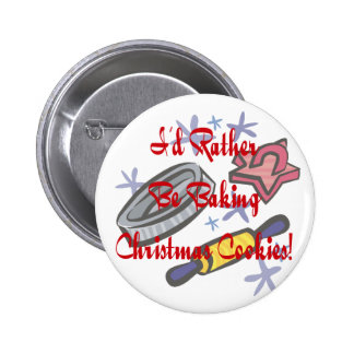I'd Rather Be Baking Christmas Cookies Pinback Buttons